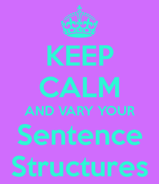 keep calm and vary sentence structure